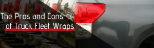 Pros and Cons of Fleet Truck Wraps
