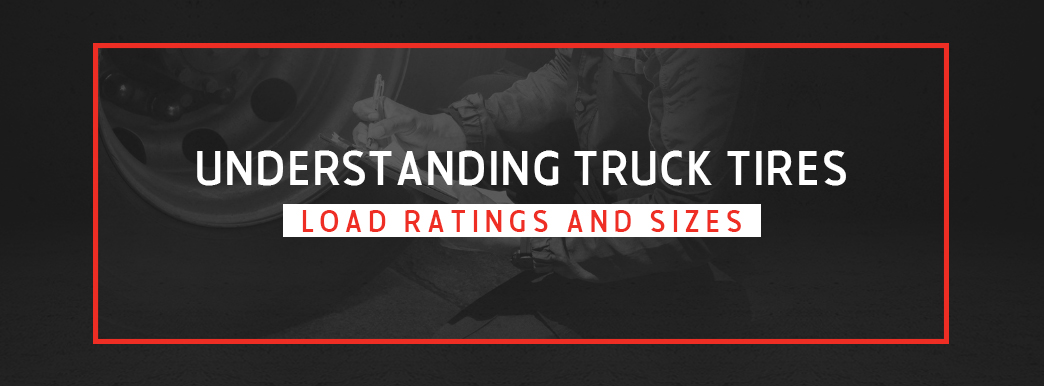 Understanding Truck Tire Load Ratings and Sizes
