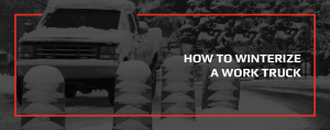 How to Winterize a Work Truck